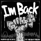 I'm Back (Murphy Lee vs. Jay E) [Radio Edit] [feat. Yak Boy Fresh] by Murphy Lee