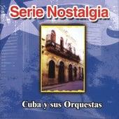 Serie Nostalgia...Cuba Y Sus Orquestas by Various Artists