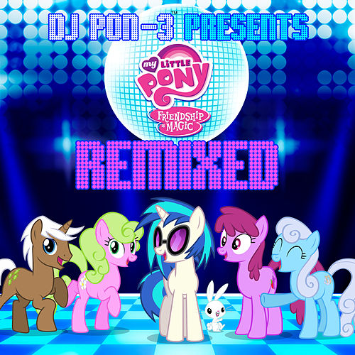 DJ Pon-3 Presents My Little Pony Friendship Is Magic Remixed by Daniel Ingram