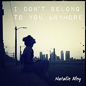 I Don`T Belong to You Anymore by Natalie Aley
