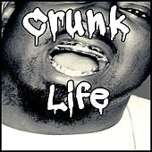 Crunk Life with Three 6 Mafia, Lil Wyte, Gangsta Boo, Pastor Troy, Juicy J, Project Pat & More by Various Artists