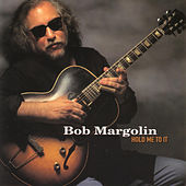 Hold Me To It by Bob Margolin