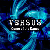 Come of the Dance by Versus