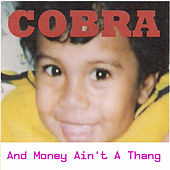 And Money Ain't a Thang by Cobra