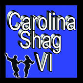 Carolina Shag, Vol. VI by Various Artists