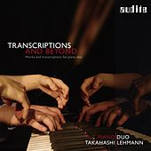 Transcriptions and Beyond (Works and Transcriptions for Piano Duo) by Piano Duo Takahashi