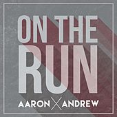 On the Run by Aaron and Andrew
