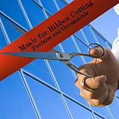 Music for Ribbon Cutting: Fanfares and Ceremonials by Various Artists