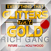 Everything That Glitters Ain't Gold (feat. Hollywood) by Future