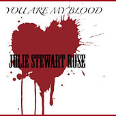 You Are My Blood - Single by Julie Stewart