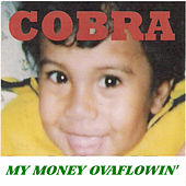 My Money Ovaflowin' von Cobra