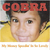 My Money Speedin' in so Lovely by Cobra