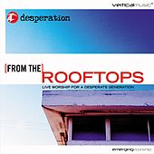From the Rooftops: Live Worship for a Desperate Generation by Desperation Band