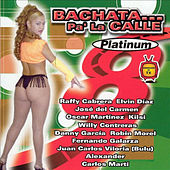 Bachata Pa' La Calle Platinum by Various Artists