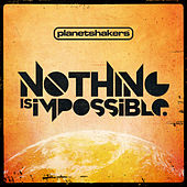 Nothing Is Impossible by Planetshakers