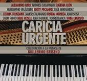 Caricia Urgente: Celebración a la Música de Guillermo Briseño by Various Artists