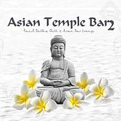 Asian Temple Bar 2 (Finest Buddha Chill & Asian Bar Lounge) by Various Artists