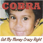 Got My Money Crazy Right von Cobra