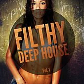 Filthy Deep House, Vol. 1 by Various Artists