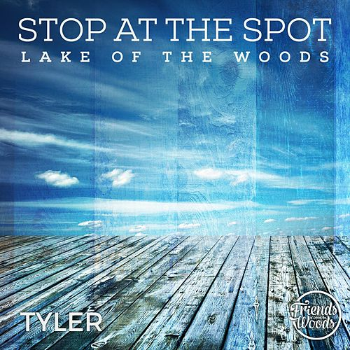 Stop at the Spot Lake of the Woods by Tyler