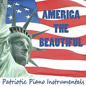 America the Beautiful: Patriotic Piano Instrumentals by Patriotic Players