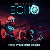 There Came an Echo by Big Giant Circles