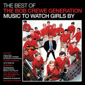 The Best Of The Bob Crewe Generation: Music To Watch Girls By by The Bob Crewe Generation