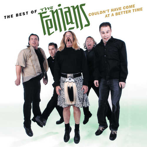The Best Of The Fenians: Couldn't Have Come At A Better Time by The Fenians