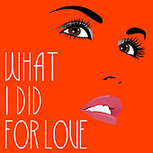 What I Did for Love - Single by The Harmony Group