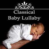 Classical Baby Lullaby – Calming Music for Babies, Sweet Dreams, Classical Music for Deep Sleep, Newborn Sleep Music by Various Artists