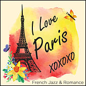 I Love Paris: French Jazz and Romance in the City of Love by Various Artists