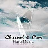 Classical & Pure Harp Music by Various Artists