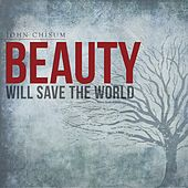 Beauty Will Save the World by John Chisum