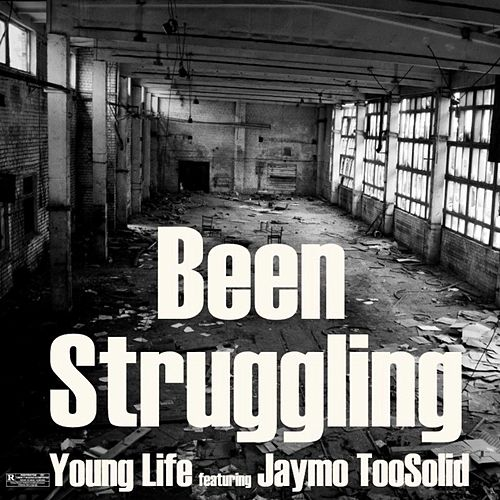 Been Struggling (feat. Jaymo TooSolid) by Young Life