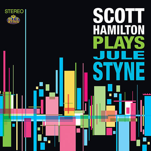Scott Hamilton Plays Jule Styne by Scott Hamilton