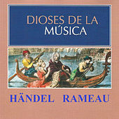 Dioses de la Música - Händel, Rameau by Various Artists
