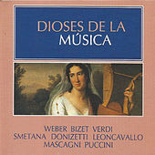 Dioses de la Música - Weber, Bizet, Verdi by Various Artists