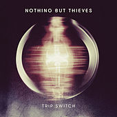 Trip Switch by Nothing But Thieves
