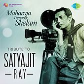 Maharaja Tomarey Shelam: Tribute to Satyajit Ray by Various Artists