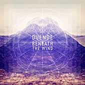 Beneath the Wind by Duende