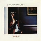 I'm Alright by Loudon Wainwright III