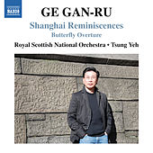 Ge Gan-Ru: Shanghai Reminiscences & Butterfly Overture by Various Artists