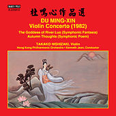 Du Mingxin: Violin Concerto, The Goddess of River Luo & Autumn Thoughts by Various Artists