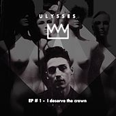 I Deserve the Crown by Ulysses