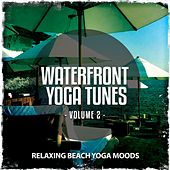 Waterfront Yoga Tunes, Vol. 2 (Relaxing Beach Yoga Tunes) by Various Artists