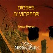 Dioses Olvidados by Jorge Reyes