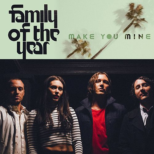 Make You Mine by Family of the Year