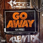 Go Away (feat. Migos) [Remix] - Single by Woop