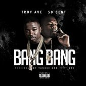 Bang Bang (feat. 50 Cent) - Single by Troy Ave