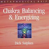 Chakra Balancing and Energizing by Dick Sutphen